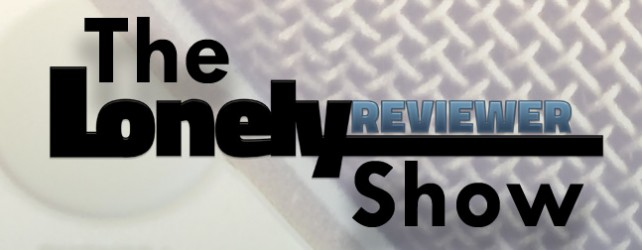 The LonelyReviewer Show: Episode 6: To Boldly Go…